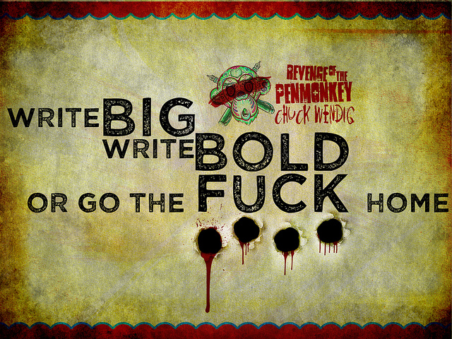 Write Big Write Bold or Go the Fuck Home